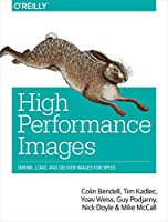 High Performance Images: Shrink, Load, and Deliver Images for Speed