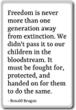 Freedom is never more than one generation awa... - Ronald Reagan - fridge magnet, White