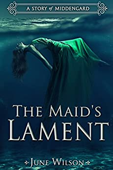 The Maid's Lament: A Story of Middengard (The Middengard Sagas) by [June Wilson]