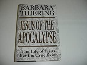 Jesus of the Apocalypse. The Life of Jesus after the Crucifixion by BARBARA THIERING (1995-08-01)