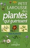 Petit Larousse des plantes qui guérissent - 500 plantes