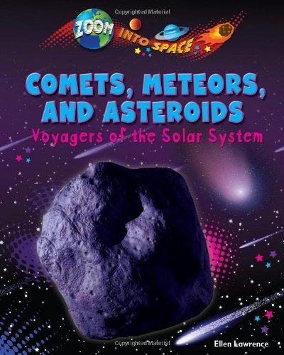 Comets, Meteors, and Asteroids: Voyagers of the Solar System (Zoom into Space)