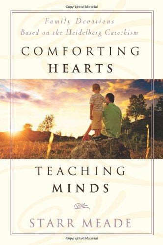 Comforting Hearts, Teaching Minds: Family Devotions Based on the Heidelberg Catachism