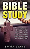 Bible Study: A Comprehensive Overview of the Bible, Learn all 66 Books of the Bible Effectively Through the Word of God! (Bible study, bible study guide, ... Bible Study for Men, Bible Study Tools)