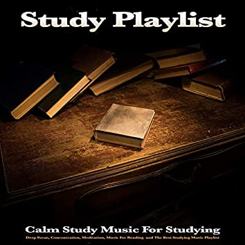 Study Playlist: Calm Study Music For Studying, Deep Focus, Concentration, Meditation, Music For Reading  and The Best Studying Music Playlist