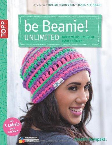 be Beanie! Unlimited: Noch mehr stylische Häkelmützen von Frauke Kiedaisch (2013) Broschiert