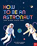 Kanani, S: How to be an Astronaut and Other Space Jobs: The Ultimate Guide to Working in Space