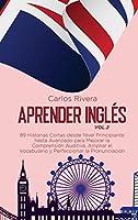 Aprender Inglés: 89 Historias Cortas desde Nivel Principiante hasta Avanzado para Mejorar la Comprensión Auditiva, Ampliar el Vocabulario y Perfeccionar la Pronunciación