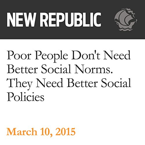 Poor People Don't Need Better Social Norms. They Need Better Social Policies. audiobook cover art