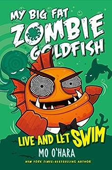 Live and Let Swim: My Big Fat Zombie Goldfish by [Mo O'Hara, Marek Jagucki]