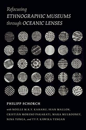 Compare Textbook Prices for Refocusing Ethnographic Museums through Oceanic Lenses  ISBN 9780824889869 by Schorch, Philipp,Kahanu, Noelle M.K.Y.,Mallon, Sean,Pakarati, Cristián Moreno,Mulrooney PhD, Mara,Tonga, Nina,Tengan, Ty P. Kāwika