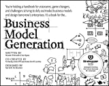 Business Model Generation: A Handbook for Visionaries, Game Changers, and Challengers - Paperback by Alexander Osterwalder