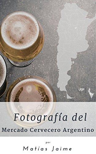 Fotografía del mercado cervecero Argentino (English Edition)