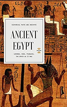ANCIENT EGYPT: Legends. Gods. Pharaohs. (Great World History Book 4) by [The History Hour]