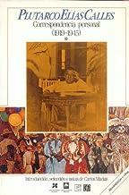 Plutarco El-As Calles: Correspondencia Personal, 1919-1945, I. (Vida y Pensamiento de Mexico)