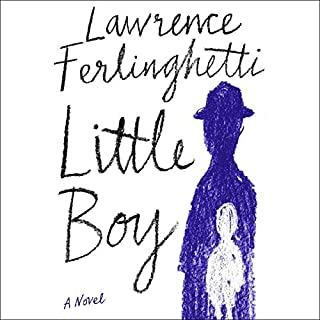 Little Boy     A Novel              By:                                                                                                                                 Lawrence Ferlinghetti                               Narrated by:                                                                                                                                 Peter Coyote                      Length: 5 hrs and 39 mins     6 ratings     Overall 4.5