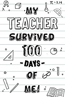 My Teacher Survived 100 Days Of Me!: Happy 100 day of school journal: Blank Lined Notebook   perfect for any class or cour...