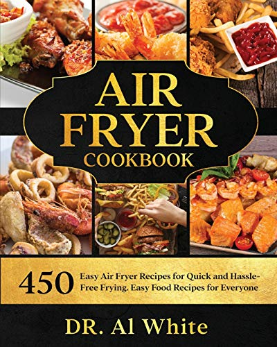 AIR FRYER COOKBOOK: 450 Easy Air Fryer Recipes for Quick and Hassle-Free Frying. Easy Food Recipes for Everyone