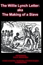 The Willie Lynch Letter: aka The Making of a Slave (Annotated) (Oshun Publishing African-American History Series Book 1)