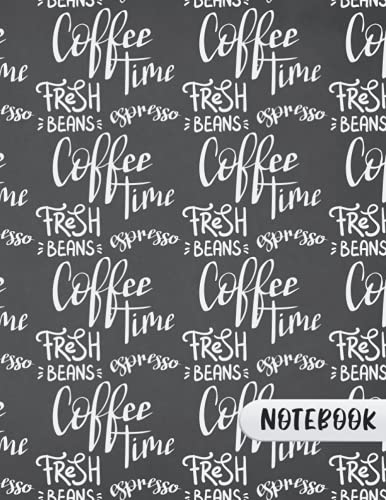 """COFFEE TIME  FRESH BEANS   EXPRESSO: 120 Pages NOTEBOOK Perfect For Gel Pen, Ink Or Pencils (8.5"""" X 11"""") Paperback Notebook"""