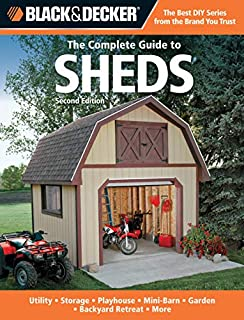 Black & Decker The Complete Guide to Sheds, 2nd Edition: Utility, Storage, Playhouse, Mini-Barn, Garden, Backyard Retreat, More (Black & Decker Complete Guide)