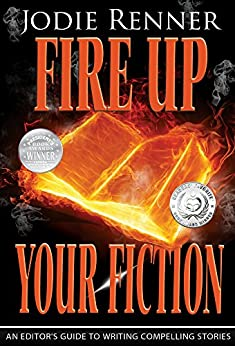 Fire up Your Fiction: An Editor's Guide to Writing Compelling Stories by [Jodie Renner]