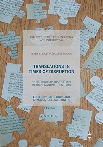 Compare Textbook Prices for Translations In Times of Disruption: An Interdisciplinary Study in Transnational Contexts Palgrave Studies in Translating and Interpreting 1st ed. 2017 Edition ISBN 9781137583338 by Hook, David,Iglesias-Rogers, Graciela