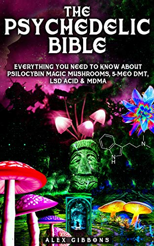 The Psychedelic Bible - Everything You Need To Know About Psilocybin Magic...
