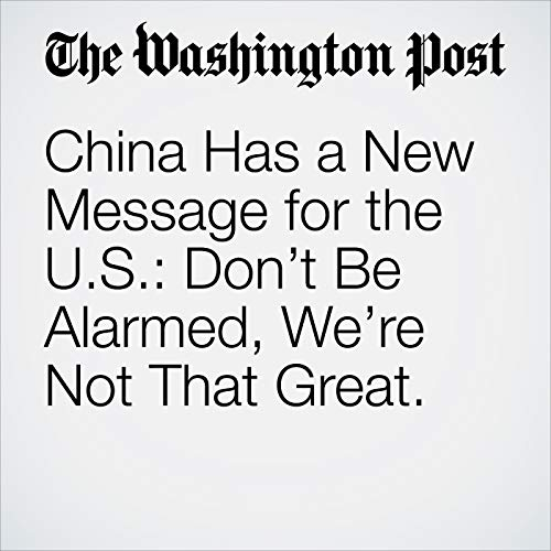 China Has a New Message for the U.S.: Don't Be Alarmed, We're Not That Great. copertina