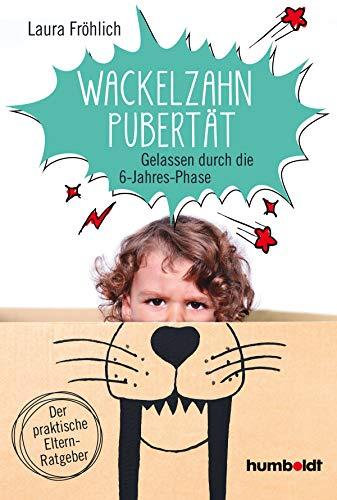 Die Wackelzahn-Pubertät: Gelassen durch die 6-Jahres-Phase. Der praktische Elternratgeber.