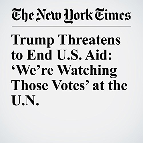 Trump Threatens to End U.S. Aid: 'We're Watching Those Votes' at the U.N. copertina
