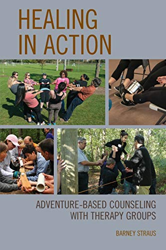 Compare Textbook Prices for Healing in Action: Adventure-Based Counseling with Therapy Groups  ISBN 9781538117491 by Straus, Barney