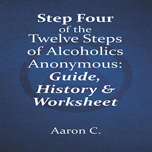 Step Four of the Twelve Steps of Alcoholics Anonymous: Guide & History cover art