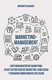 Marketing Management - Los Fundamentos de Marketing: Plan y Estrategia de Marketing, Publicidad y Branding simplemente explicado