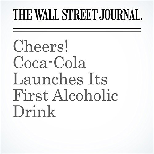 Cheers! Coca-Cola Launches Its First Alcoholic Drink copertina
