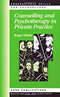 Counselling and Psychotherapy in Private Practice (Professional Skills for Counsellors Series)