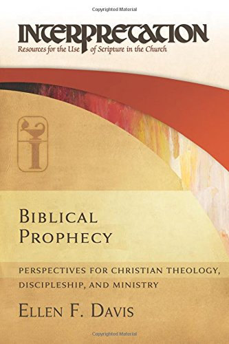 Biblical Prophecy: Perspectives for Christian Theology, Discipleship, and Ministry (Interpretation: Resources for the Use of Scripture in the Church)