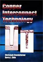 Copper Interconnect Technology (Tutorial Texts in Optical Engineering)