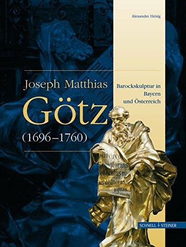 Joseph Matthias Götz (1696-1760): Barockskulptur in Bayern und Österreich (Studien zur christlichen Kunst, Band 5)