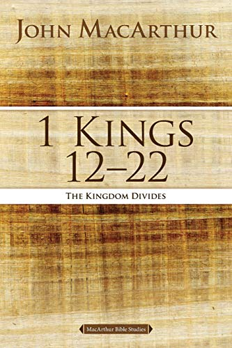 1 Kings 12 to 22: The Kingdom Divides (MacArthur Bible Studies)