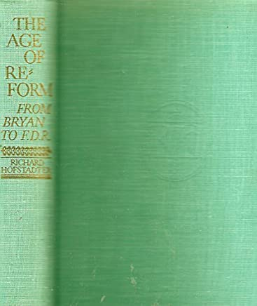 The Age of Reform: From Bryan to F.D.R. by Richard Hofstadter (1955-06-27)