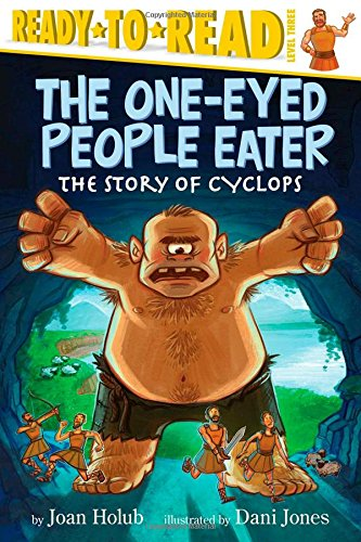 The One-Eyed People Eater: The Story of Cyclops (Ready-to-Reads)