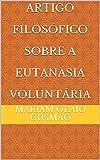 Artigo Filosófico Sobre A Eutanásia Voluntária (Portuguese Edition)