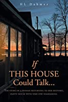 If This House Could Talk....: The story of a woman returning to her historic, empty house with very few possessions.