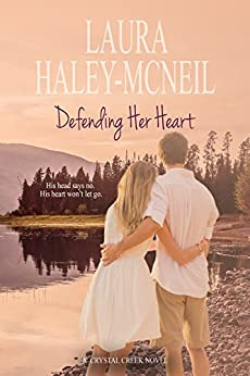 Defending Her Heart (Crystal Creek Book 6) by [Laura Haley-McNeil]