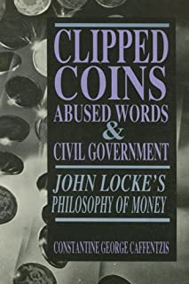 Clipped Coins, Abused Words, Civil Government: John Locke's Philosophy of Money