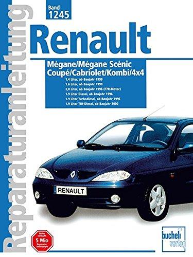 Renault Megane Scenic/Coupe/Cabriolet Baujahre 1995 bis 2000: 1.4-l 16 V, 1.6-l 16 V, 2.0-l 16 V, 1.9-l Diesel, Turbodiesel und TDI-Diesel. Handbuch für die komplette Fahrzeugtechnik