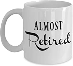 Almost Retired Mug Coffee Cup for a Fireman, Police Officer, Nurse, Teacher, Coworkers, Dad, Mom, Friend in the Countdown to Retirement women or men