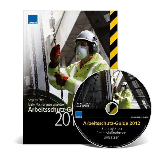 Arbeitsschutz-Guide 2012 inkl. CD: Step by Step - Erste Maßnahmen umsetzen