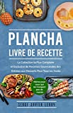 Plancha Livre de Recette: La Collection la Plus Complete et Exclusive de Recettes Gourmandes  des Entrées aux Desserts Pour Tous les Goûts (French Edition)